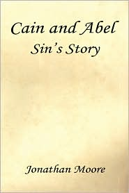 Cain And Abel - Sin's Story - Jonathan Moore