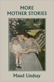 More Mother Stories (Yesterday's Classics) - Maud Lindsay