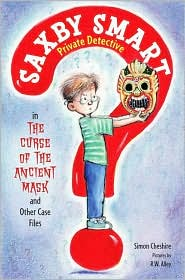 The Curse of the Ancient Mask and Other Case Files (Saxby Smart, Private Detective Series)