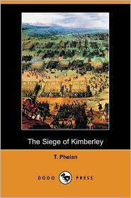 The Siege Of Kimberley - T. Phelan
