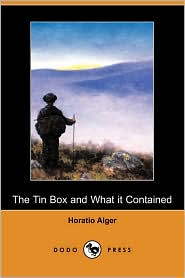 The Tin Box And What It Contained - Horatio Alger