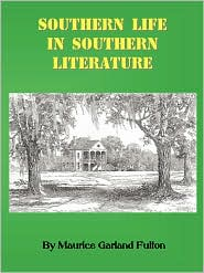 Southern Life in Southern Literature - Maurice Garland Fulton, Revised by Angela Broyles