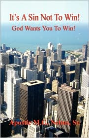 It's A Sin Not To Win! - God Wants You To Win! - Apostle M.G. Nelms Sr.