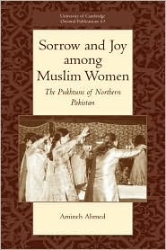 Sorrow and Joy among Muslim Women: The Pukhtuns of Northern Pakistan - Amineh Ahmed