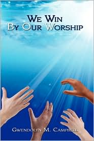 We Win By Our Worship - Gwendolyn M. Campbell