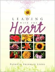 Leading with the Heart - Patricia Franklin Lyons