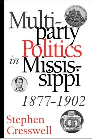 Multiparty Politics in Mississippi, 1877-1902 - Stephen Cresswell