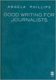 Good Writing for Journalists - Angela Phillips