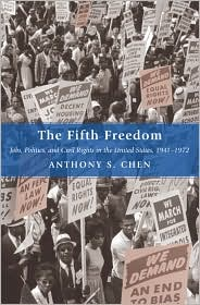 The Fifth Freedom: Jobs, Politics, and Civil Rights in the United States, 1941-1972 - Anthony S. Chen