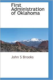 First Administration Of Oklahoma - John S Brooks