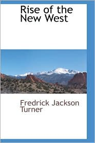 Rise Of The New West - Frederick Jackson Turner