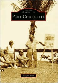 Port Charlotte, Florida (Images of America Series) - Roxanne Read