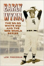 Early Wynn, the Go-Go White Sox and the 1959 World Series - Lew Freedman
