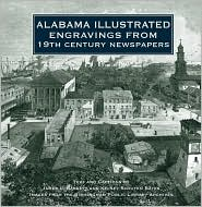Alabama Illustrated Engravings From 19th Century Newspapers - James L. Baggett