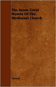 The Seven Great Hymns Of The Mediaeval Church - Various
