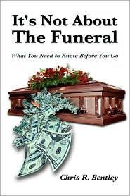It's Not about the Funeral-What You Need to Know Before You Go