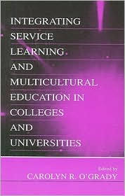 Integrating Service Learning and Multicultural Education in Colleges and Universities - Carolyn R. O'Grady (Editor), Contribution by Joseph A. Erickson, Contribution by Marilynne Boyle-Baise, Contribution by Kathleen