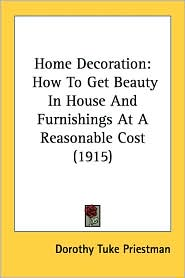Home Decoration: How to Get Beauty in House and Furnishings at a Reasonable Cost (1915) - Dorothy Tuke Priestman