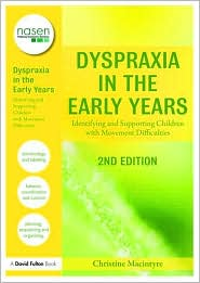 Dyspraxia in the Early Years: Identifying and Supporting Children with Movement Difficulties - Christine Macintyre