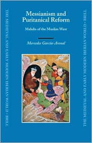 Messianism and Puritanical Reform: Mahdis of the Muslim West - Mercedes Garcia-Arenal