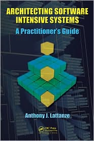 Architecting Software Intensive Systems: A Practitioners Guide - Anthony J. Lattanze