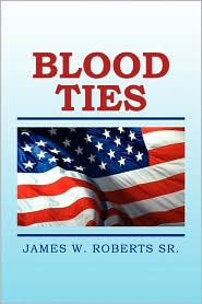 BLOOD TIES - JAMES W. SR. ROBERTS