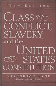 Class Conflict, Slavery, and the United States Constitution - Staughton Lynd (Editor), Foreword by Robin L. Einhorn