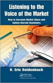 Listening to the Voice of the Market: How to Increase Market Share and Satisfy Current Customers - R. Eric Reidenbach