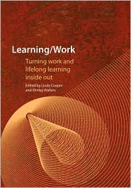 Learning / Work: Turning Work and Lifelong Learning Inside Out - Linda Cooper (Editor), Shirley Walters (Editor)