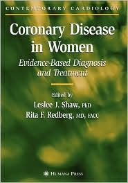 Coronary Disease in Women: Evidence-Based Diagnosis and Treatment - Leslee J. Shaw (Editor), Rita F. Redberg (Editor)