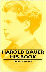 Harold Bauer - His Book - Harold Bauer