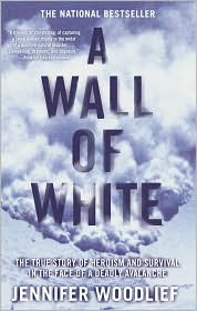 A Wall of White: The True Story of Heroism and Survival in the Face of a Deadly Avalanche - Jennifer Woodlief