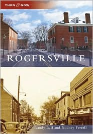 Rogersville, Tennessee (Then and Now Series) - Randy Ball, Rodney Ferrell