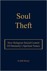 Soul Theft: How Religions Seized Control of Humanity's Spiritual Nature - Bill Missett