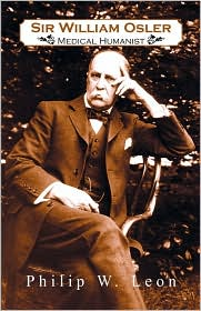 Sir William Osler; Medical Humanist - Philip W. Leon Ph.D
