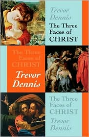 The Three Faces of Christ - Trevor Dennis
