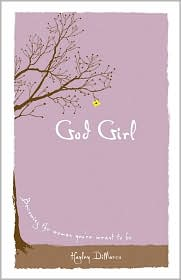 God Girl: Becoming the Woman You're Meant to Be - Hayley DiMarco