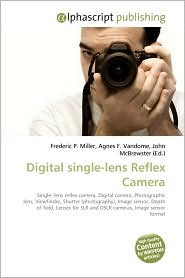 Digital Single-Lens Reflex Camera - Frederic P. Miller, Agnes F. Vandome, John McBrewster