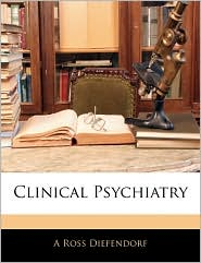 Clinical Psychiatry - A Ross Diefendorf
