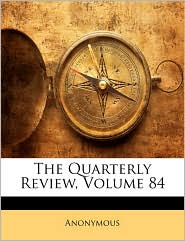 The Quarterly Review, Volume 84
