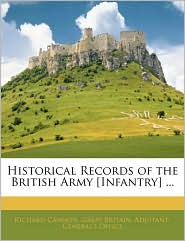 Historical Records Of The British Army [Infantry] . - Richard Cannon, Created by Great Britain Adjutant-General's Office