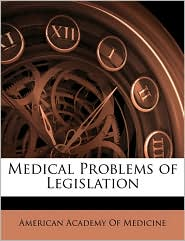 Medical Problems Of Legislation - American Academy Of Medicine