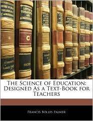 The Science Of Education - Francis Bolles Palmer