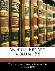 Annual Report, Volume 55 - Cincinnati (Ohio). Board Of Education