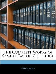 The Complete Works Of Samuel Taylor Coleridge - Anonymous