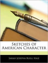 Sketches Of American Character - Sarah Josepha Buell Hale