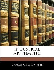 Industrial Arithmetic - Charles Gerard White