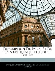 Description De Paris, Et De Ses Edifices - Jacques Guillaume Legrand, Charles Paul Landon