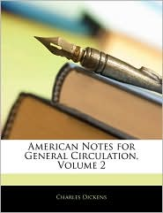 American Notes For General Circulation, Volume 2 - Charles Dickens