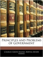 Principles And Problems Of Government - Charles Grove Haines, Bertha Moser Haines